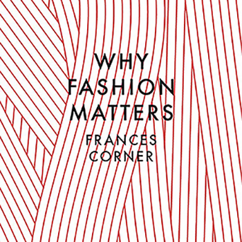 Why Fashion Matters, Thames & Hudson